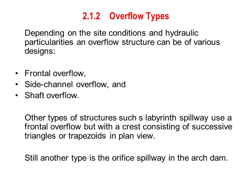 2.1.2 Overflow Types Depending on the site conditions and hydraulic particularities an overflow structure can be of various designs: