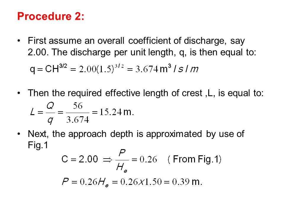 Procedure 2: First assume an overall coefficient of discharge, say 2.00. The discharge per unit length, q, is then equal to: