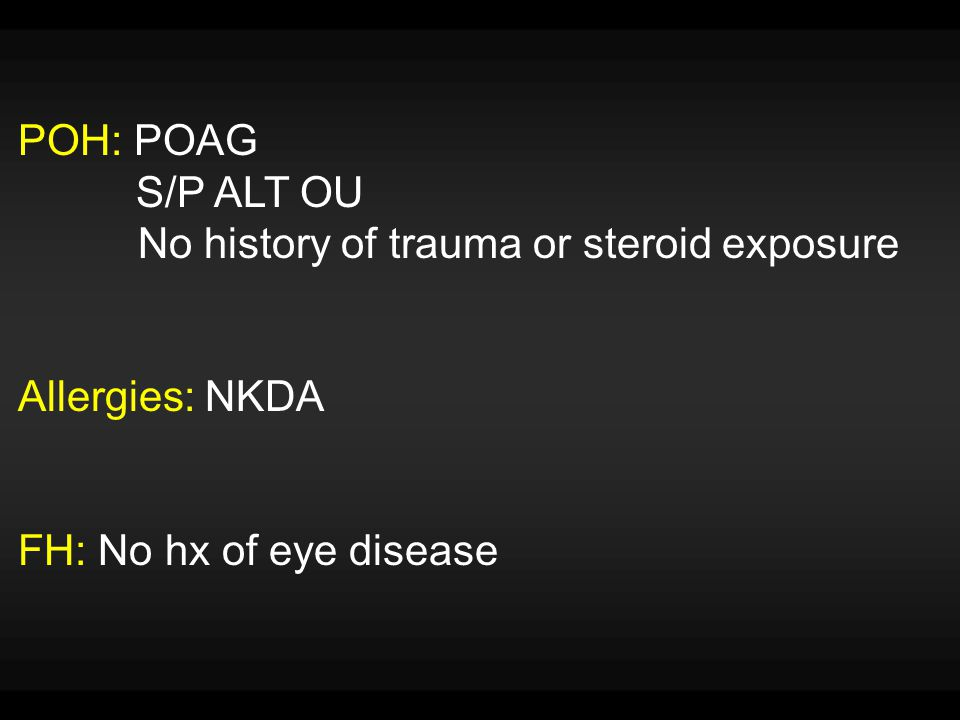 POH: POAG S/P ALT OU. No history of trauma or steroid exposure.