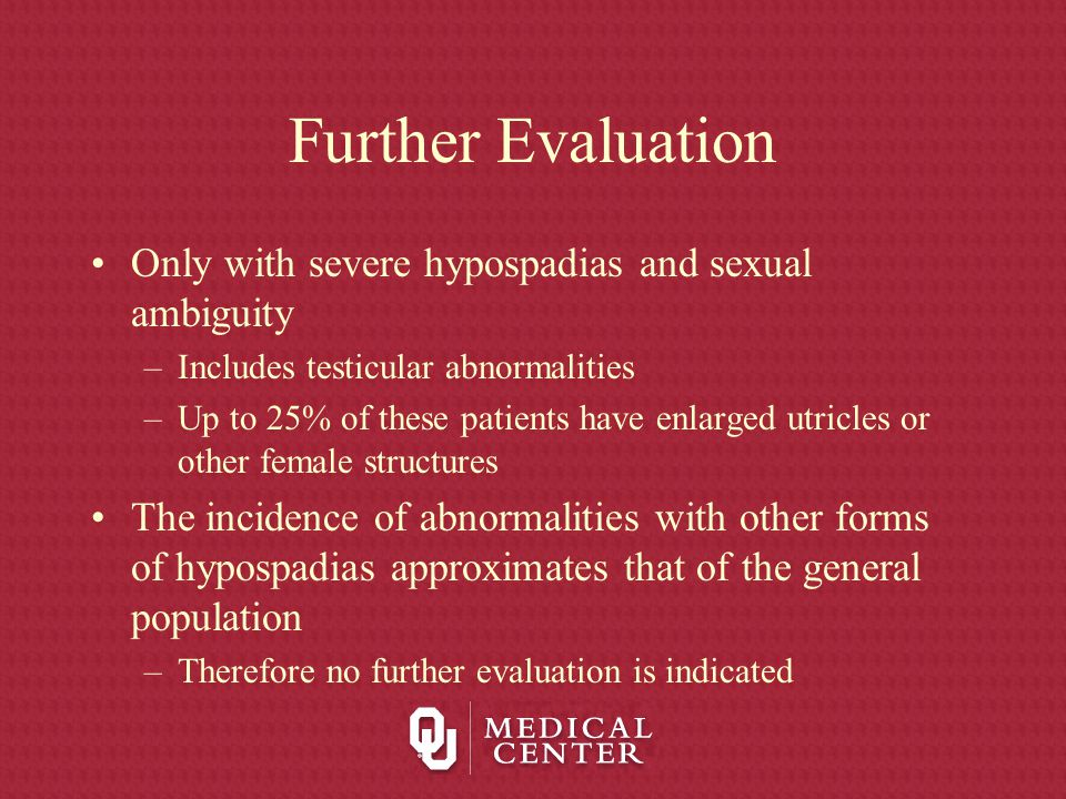 Further Evaluation Only with severe hypospadias and sexual ambiguity