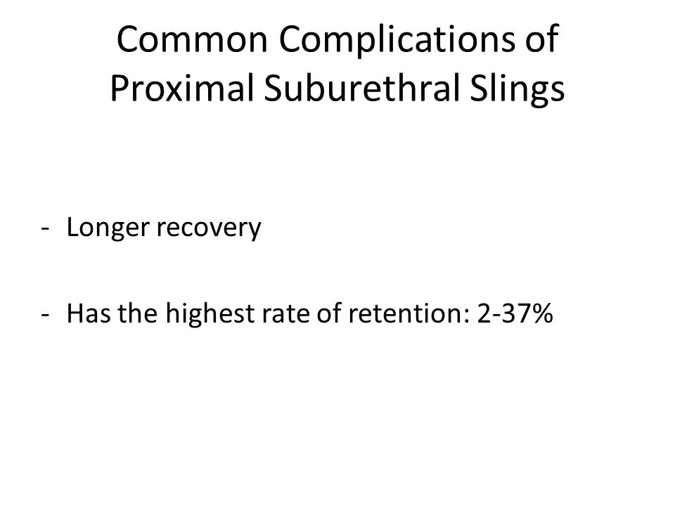 Common Complications of Proximal Suburethral Slings