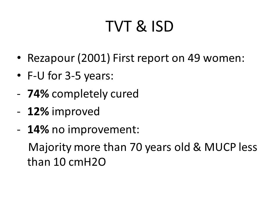 TVT & ISD Rezapour (2001) First report on 49 women: F-U for 3-5 years: