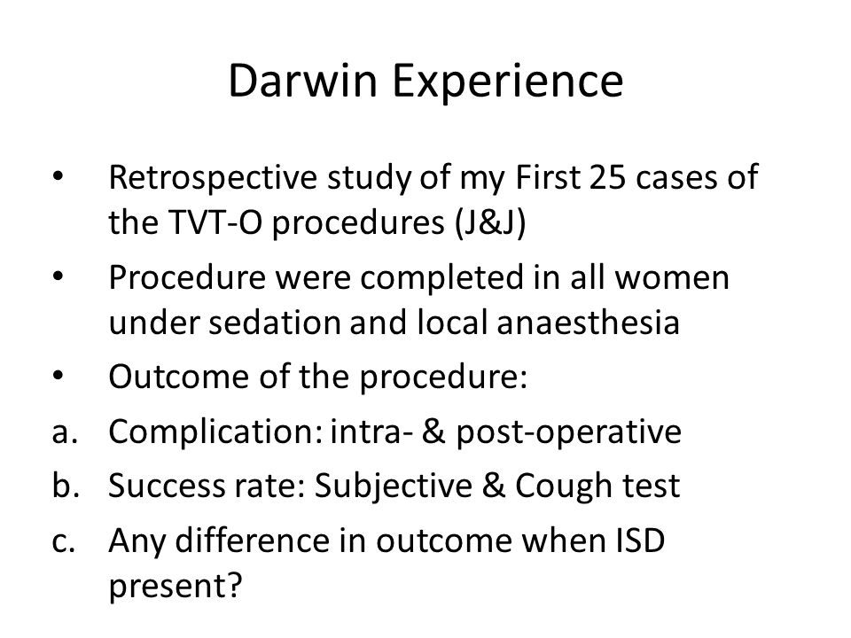 Darwin Experience Retrospective study of my First 25 cases of the TVT-O procedures (J&J)