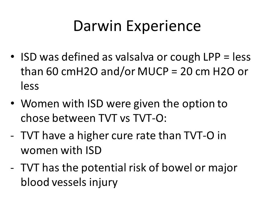 Darwin Experience ISD was defined as valsalva or cough LPP = less than 60 cmH2O and/or MUCP = 20 cm H2O or less.
