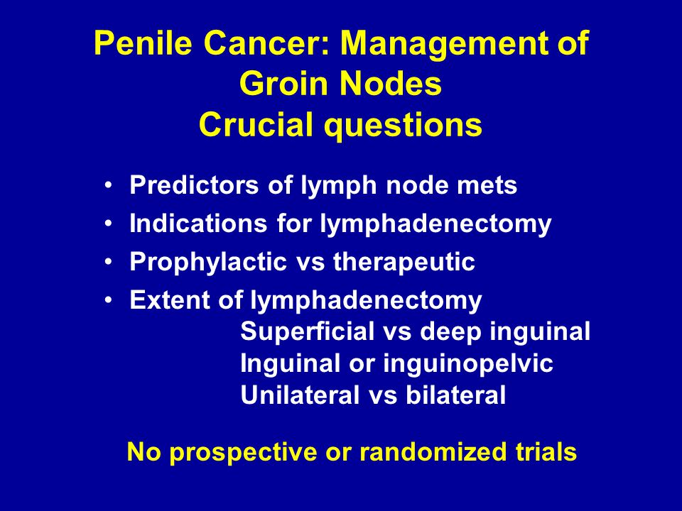 Penile Cancer: Management of Groin Nodes Crucial questions