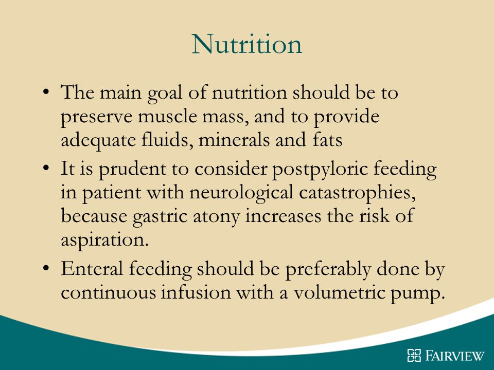 Nutrition The main goal of nutrition should be to preserve muscle mass, and to provide adequate fluids, minerals and fats.