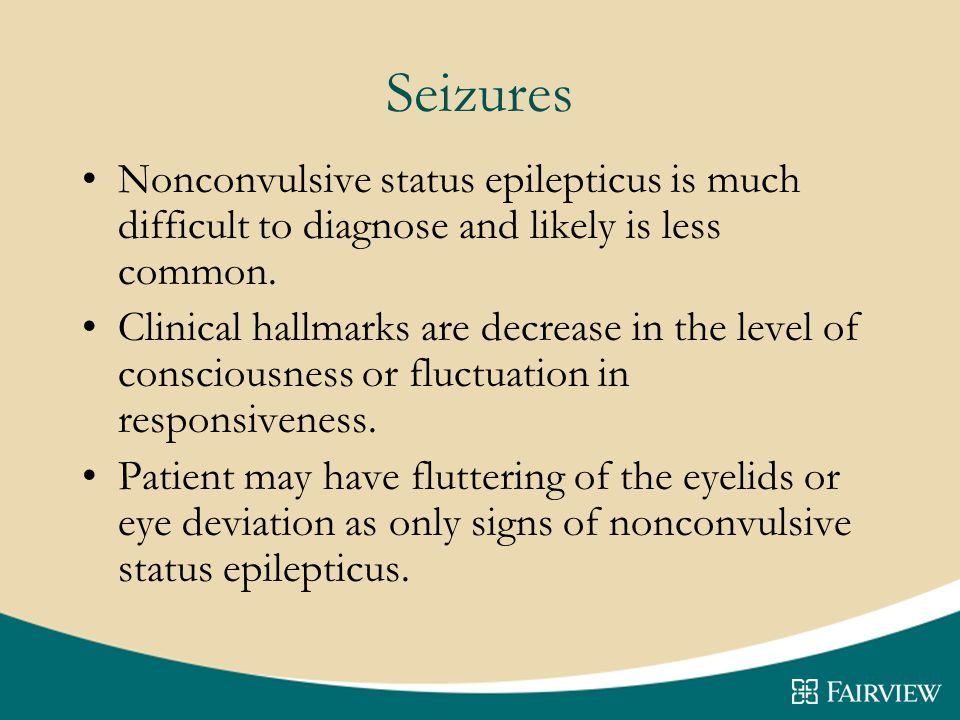 Seizures Nonconvulsive status epilepticus is much difficult to diagnose and likely is less common.