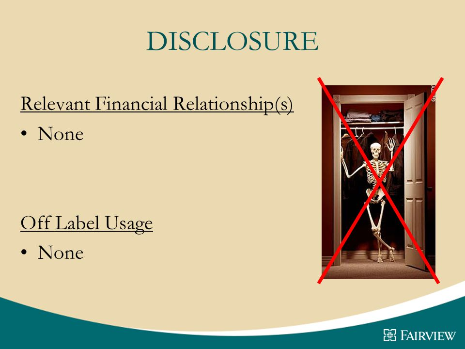 DISCLOSURE Relevant Financial Relationship(s) None Off Label Usage