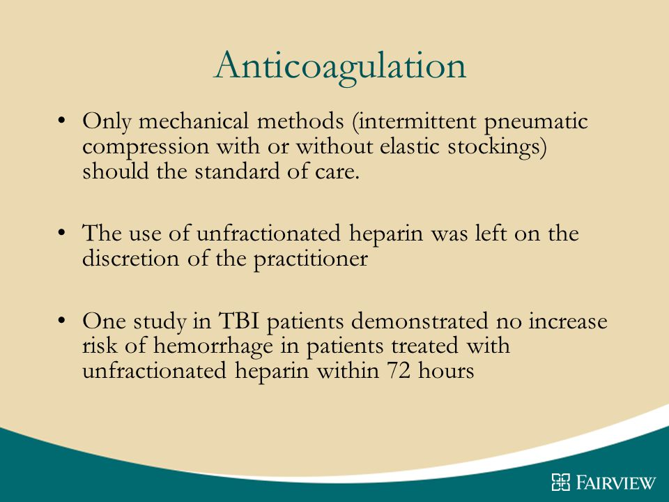 Anticoagulation Only mechanical methods (intermittent pneumatic compression with or without elastic stockings) should the standard of care.