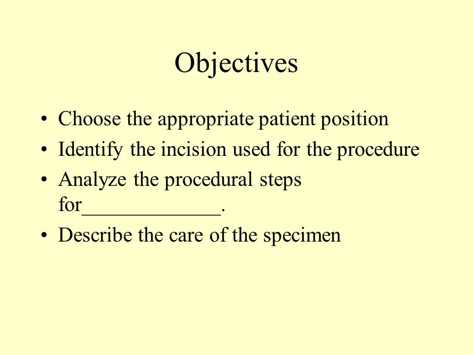 Objectives Choose the appropriate patient position