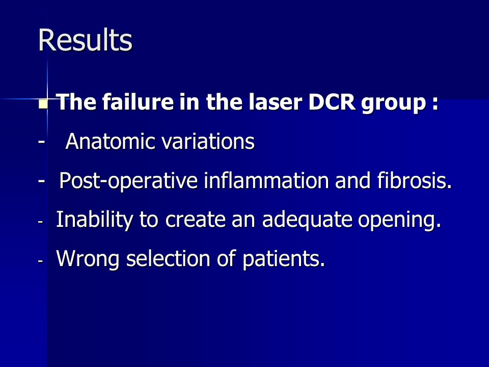 Results The failure in the laser DCR group : - Anatomic variations