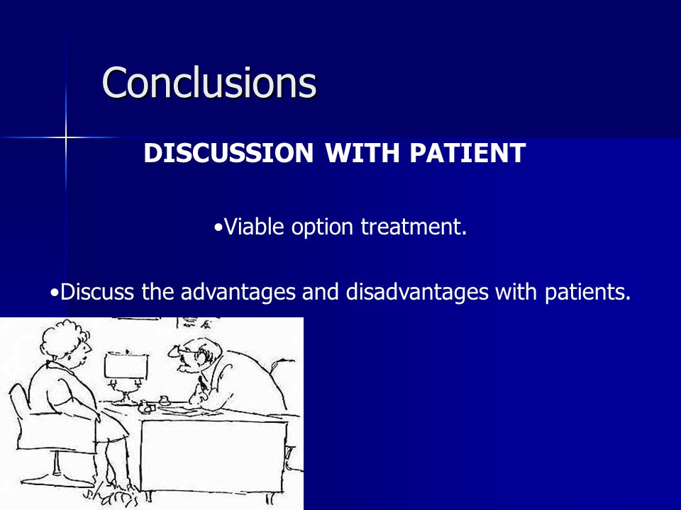Conclusions DISCUSSION WITH PATIENT Viable option treatment.