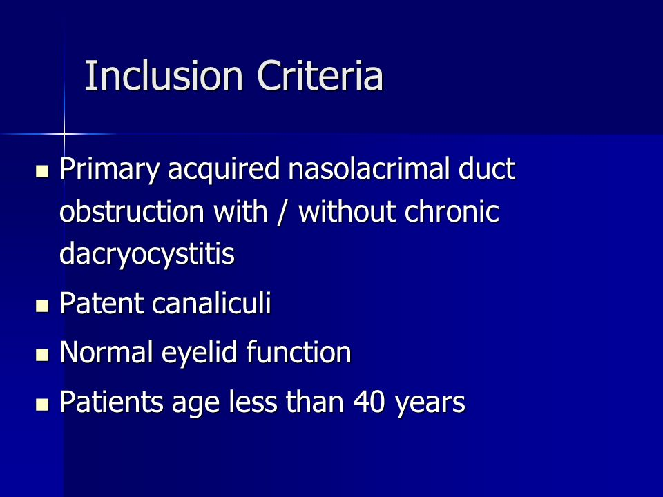 Inclusion Criteria Primary acquired nasolacrimal duct obstruction with / without chronic dacryocystitis.