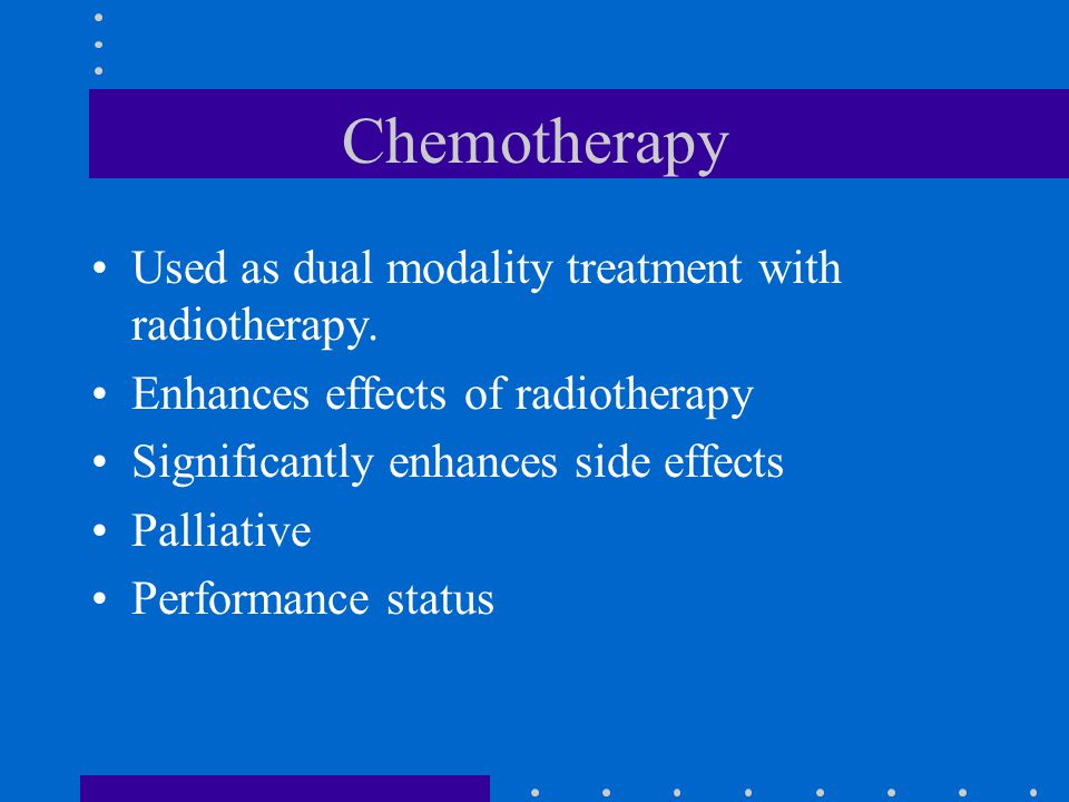 Chemotherapy Used as dual modality treatment with radiotherapy.