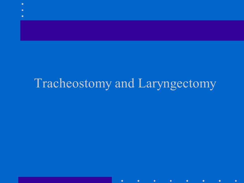 Tracheostomy and Laryngectomy