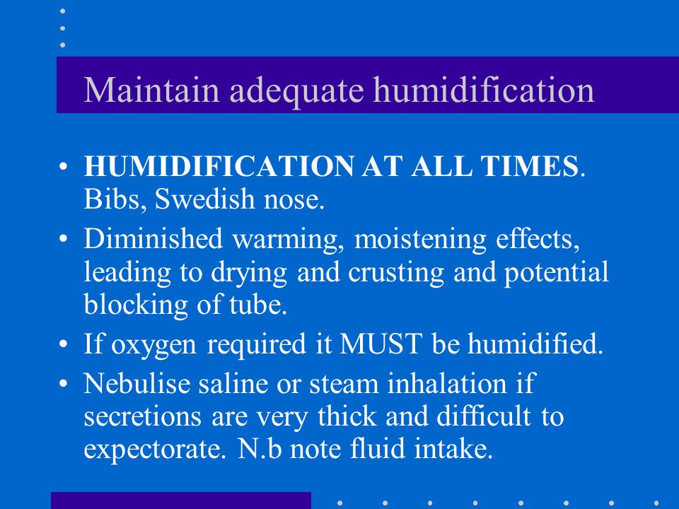 Maintain adequate humidification