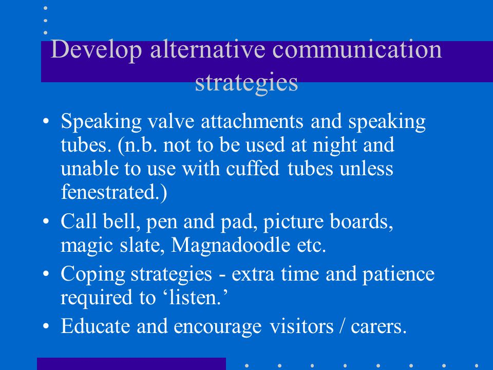 Develop alternative communication strategies