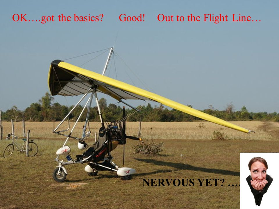 OK….got the basics Good! Out to the Flight Line…