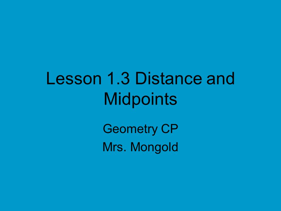 Lesson 1.3 Distance and Midpoints
