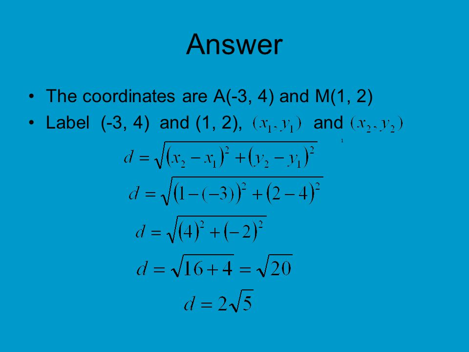 Answer The coordinates are A(-3, 4) and M(1, 2)