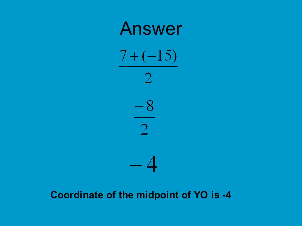Answer Coordinate of the midpoint of YO is -4