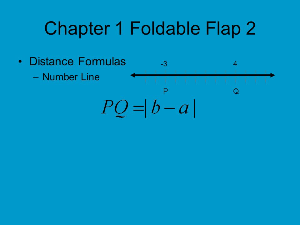 Chapter 1 Foldable Flap 2 Distance Formulas Number Line -3 4 P Q