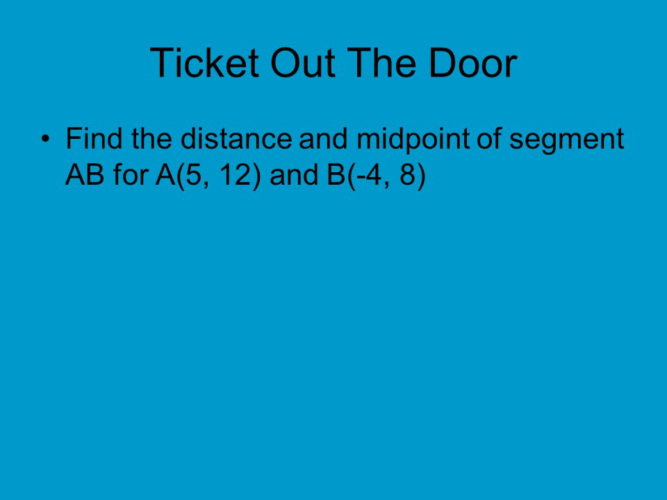 Ticket Out The Door Find the distance and midpoint of segment AB for A(5, 12) and B(-4, 8)