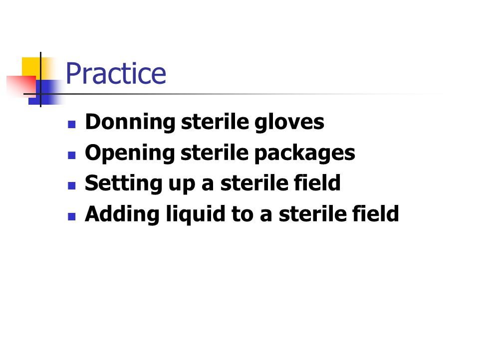 Practice Donning sterile gloves Opening sterile packages