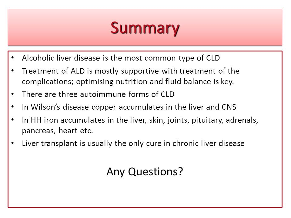 Summary Alcoholic liver disease is the most common type of CLD.