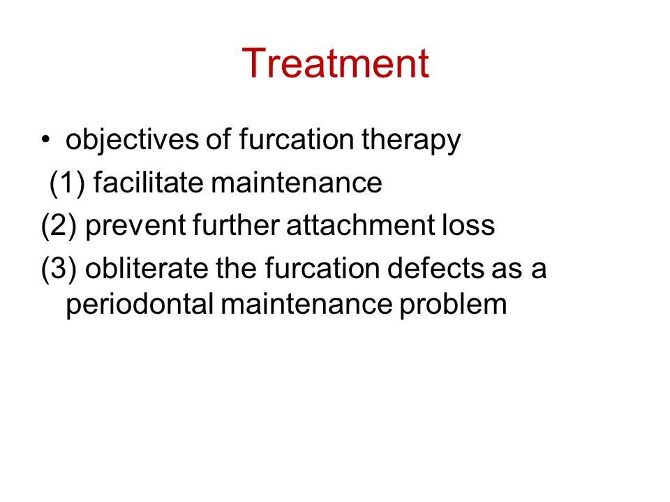 Treatment objectives of furcation therapy (1) facilitate maintenance