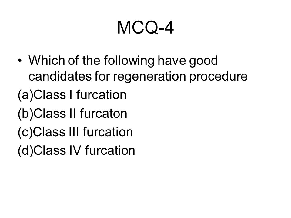 MCQ-4 Which of the following have good candidates for regeneration procedure. (a)Class I furcation.