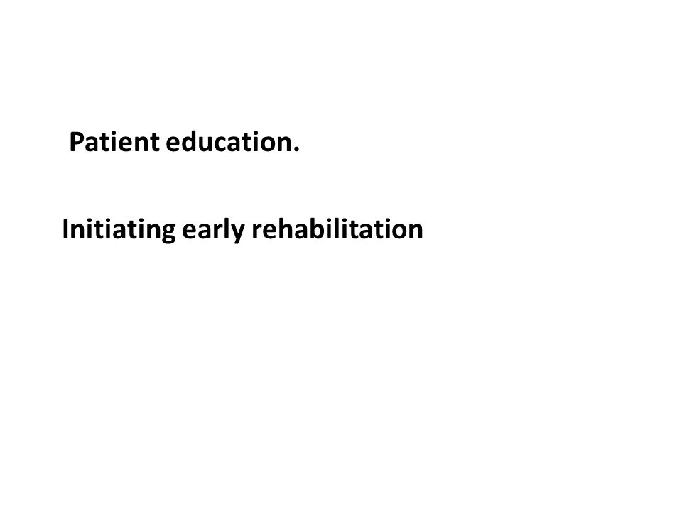 Patient education. Initiating early rehabilitation