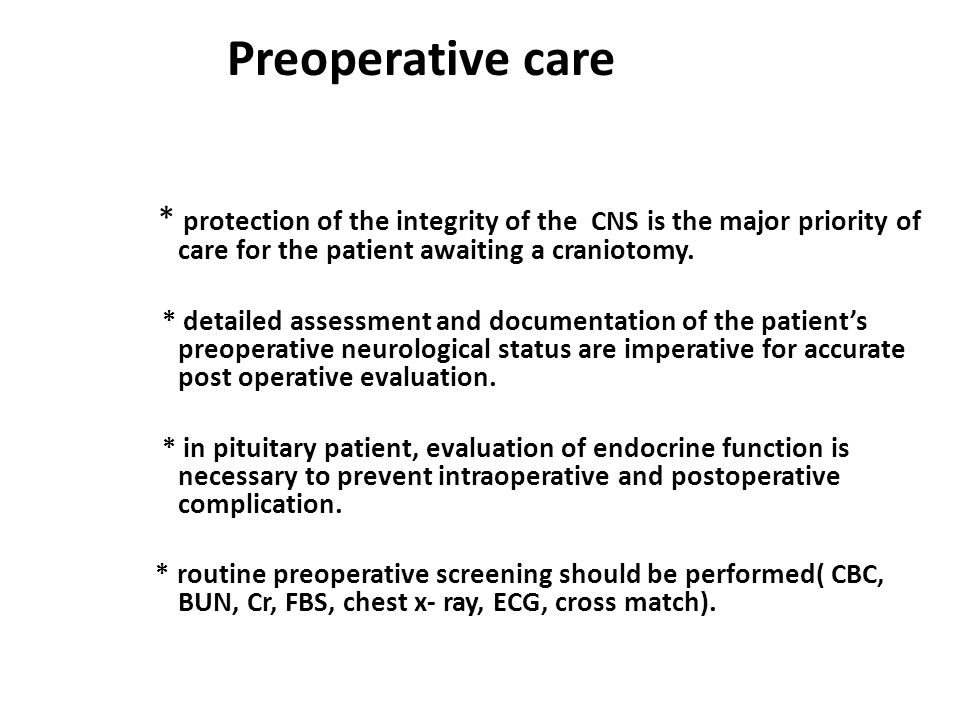 Preoperative care * protection of the integrity of the CNS is the major priority of care for the patient awaiting a craniotomy.