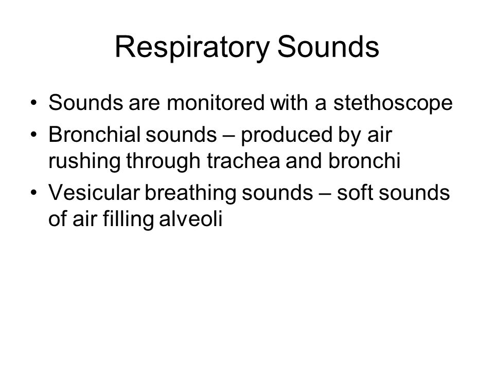 Respiratory Sounds Sounds are monitored with a stethoscope