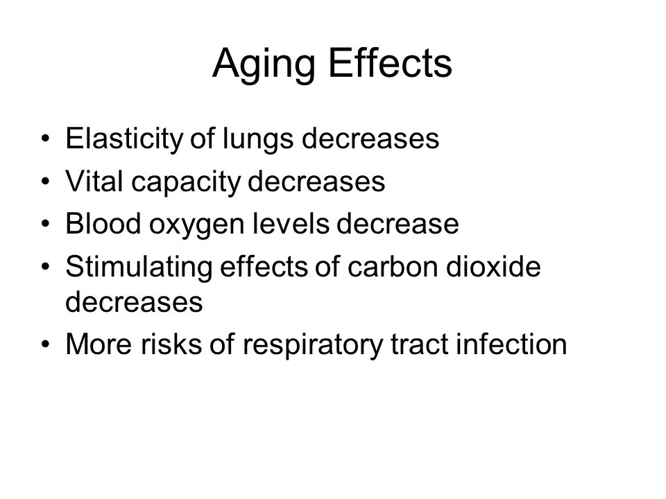 Aging Effects Elasticity of lungs decreases Vital capacity decreases