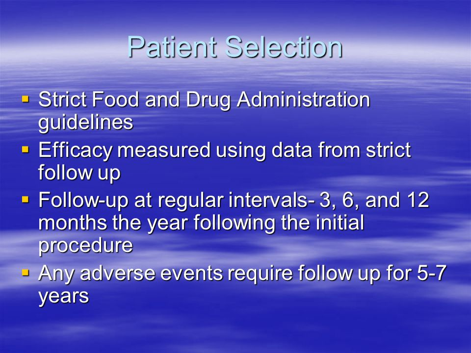 Patient Selection Strict Food and Drug Administration guidelines