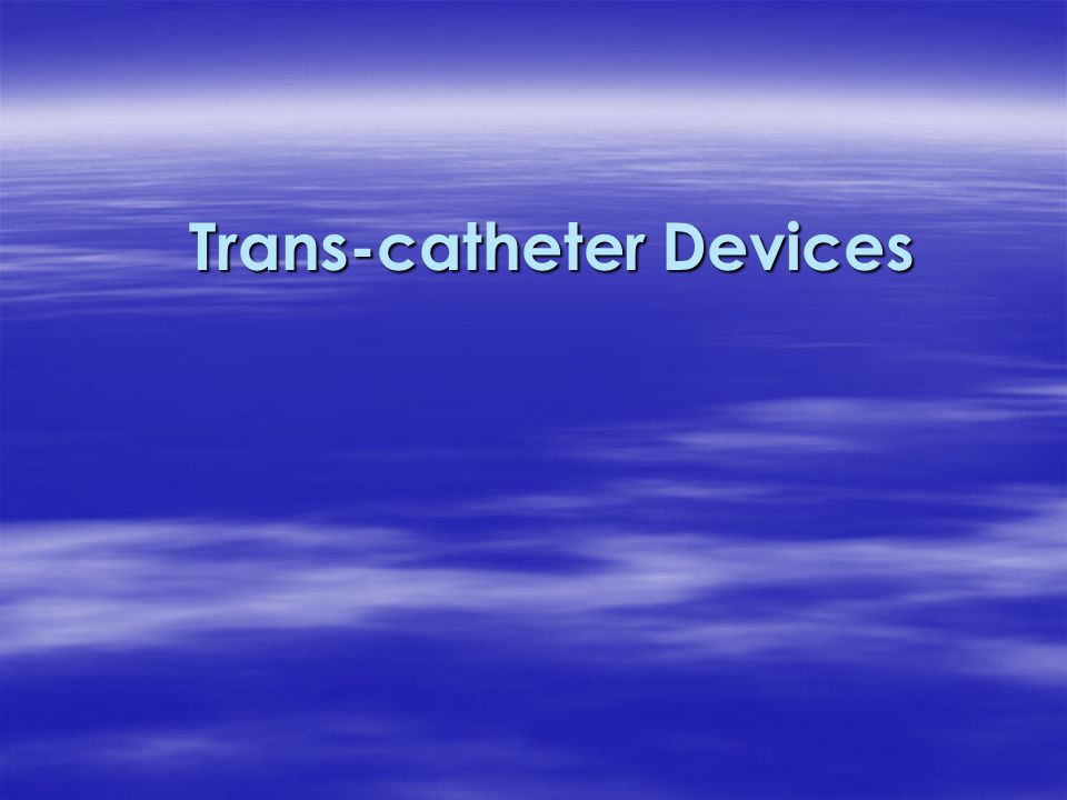 Trans-catheter Devices