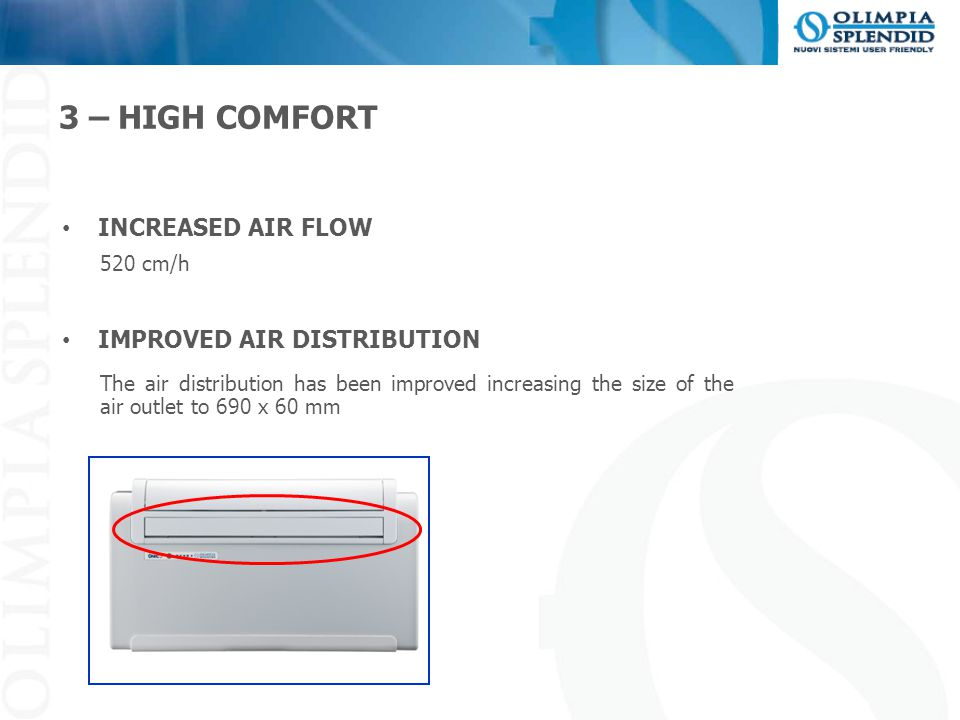 3 – HIGH COMFORT INCREASED AIR FLOW IMPROVED AIR DISTRIBUTION 520 cm/h