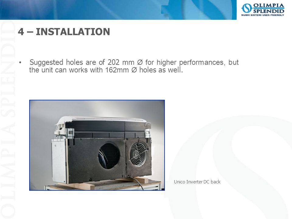 4 – INSTALLATION Suggested holes are of 202 mm Ø for higher performances, but the unit can works with 162mm Ø holes as well.