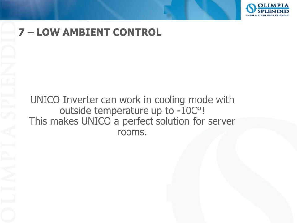 This makes UNICO a perfect solution for server rooms.
