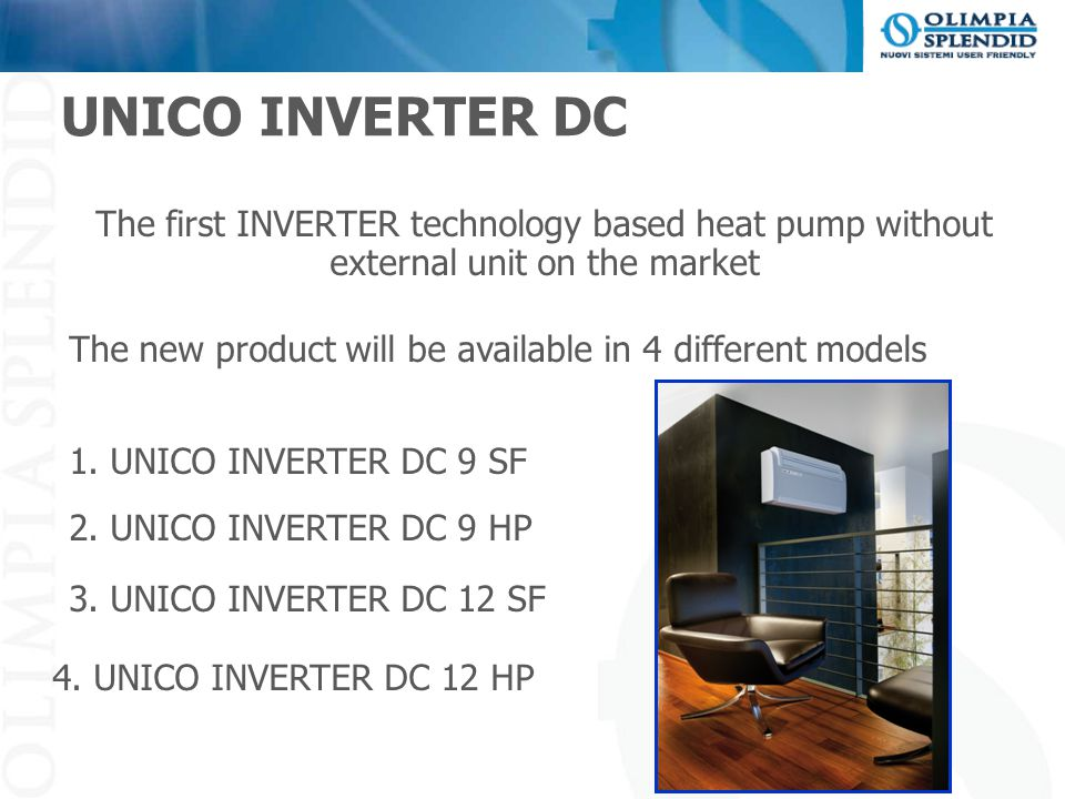 UNICO INVERTER DC The first INVERTER technology based heat pump without external unit on the market.