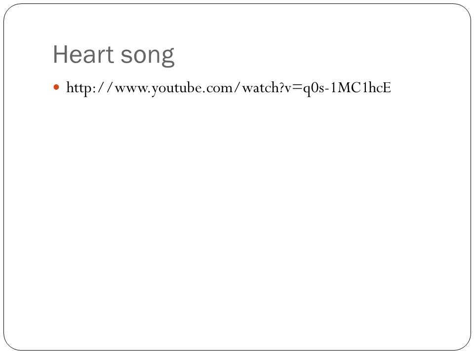 Heart song http://www.youtube.com/watch v=q0s-1MC1hcE