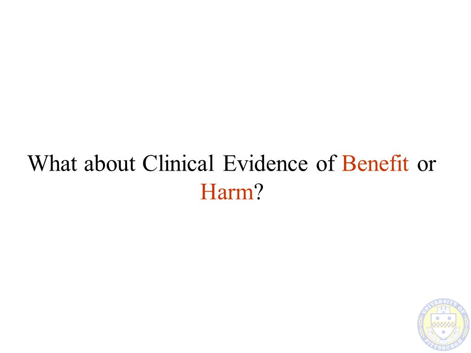 What about Clinical Evidence of Benefit or Harm