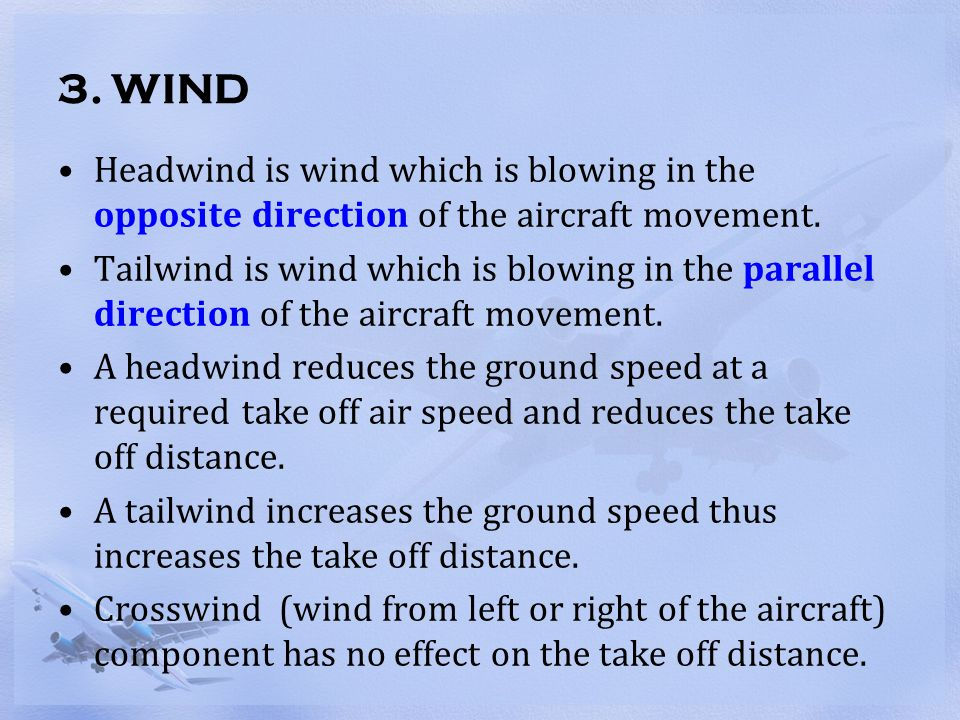 3. WIND Headwind is wind which is blowing in the opposite direction of the aircraft movement.