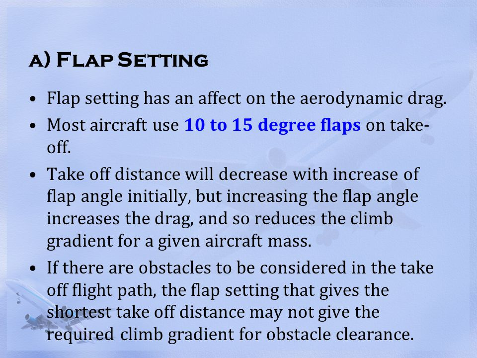 a) Flap Setting Flap setting has an affect on the aerodynamic drag.