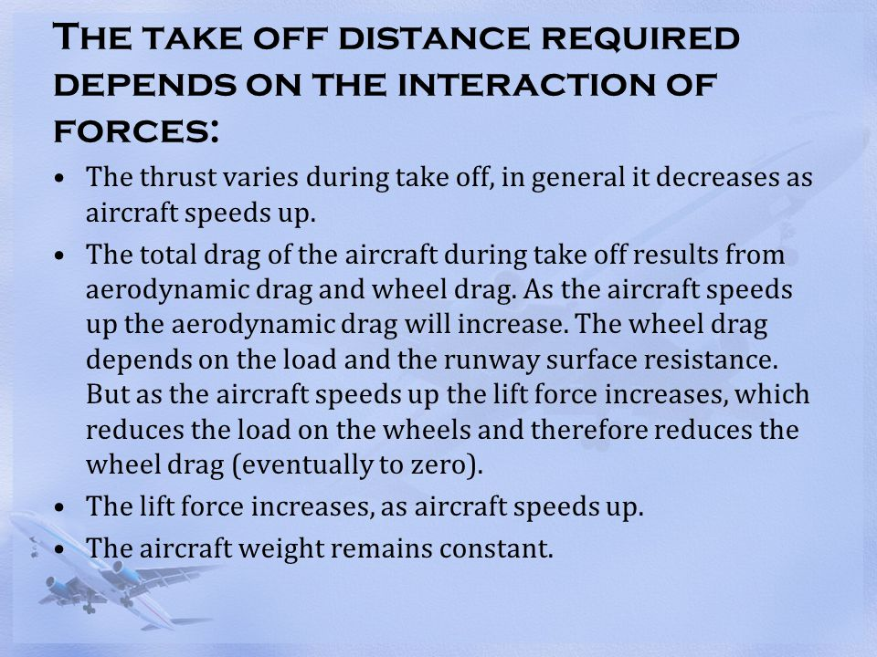 The take off distance required depends on the interaction of forces: