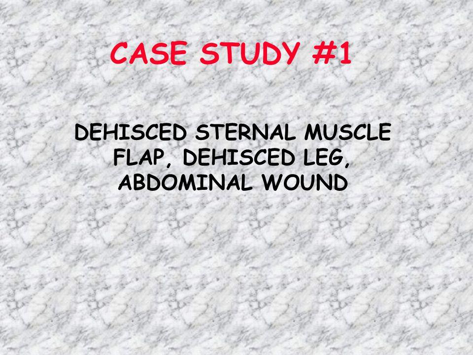 DEHISCED STERNAL MUSCLE FLAP, DEHISCED LEG, ABDOMINAL WOUND