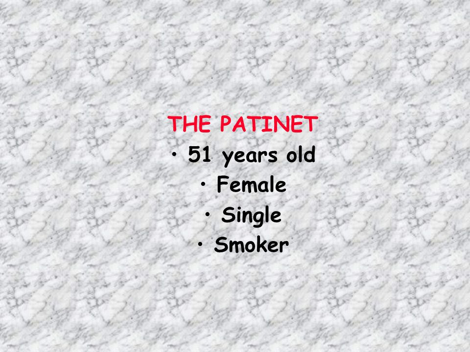 THE PATINET 51 years old Female Single Smoker