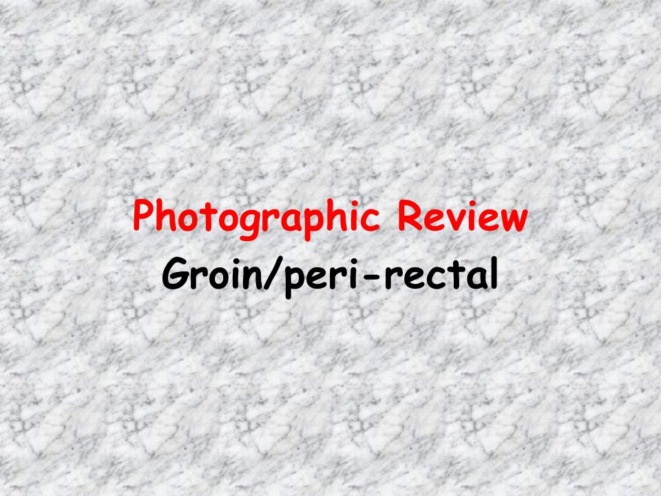 Photographic Review Groin/peri-rectal