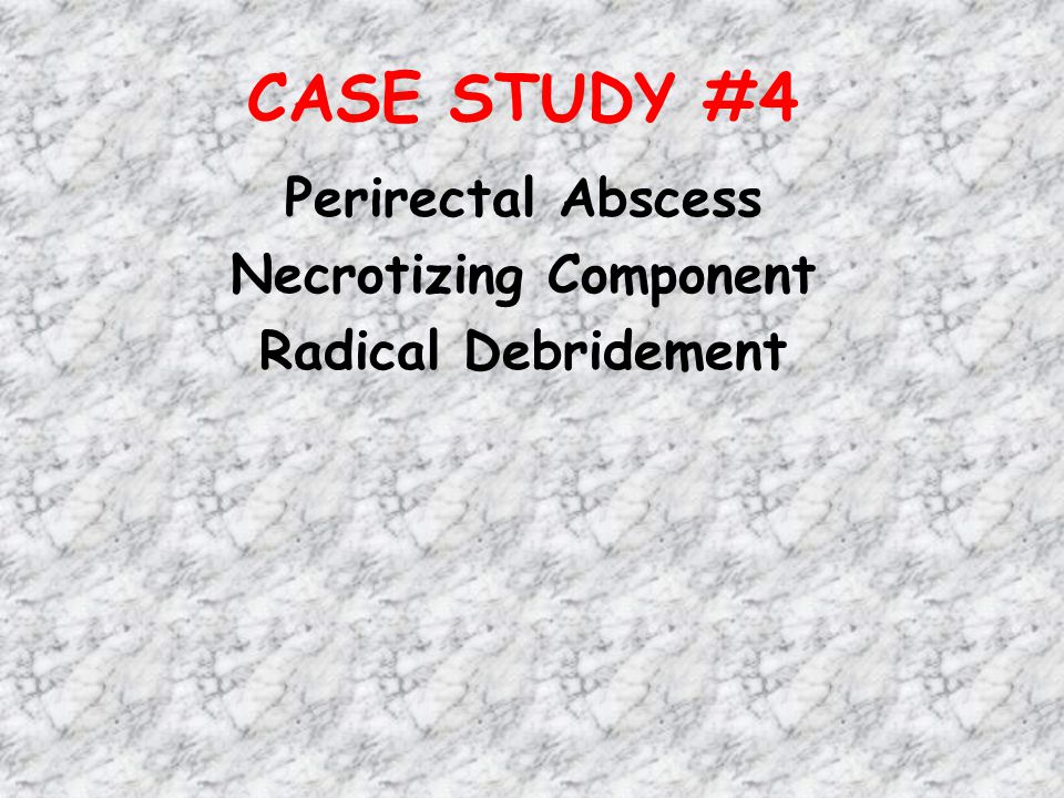 Perirectal Abscess Necrotizing Component Radical Debridement